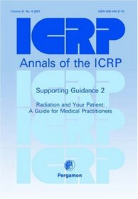 ICRP Supporting Guidance 2: Radiation and Your Patient: A Guide for Medical Practitioners