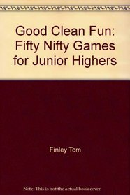 Good clean fun: Fifty nifty games for junior highers