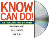 Know Can Do!: How to Put Learning Into Action