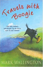 Travels with Boogie: Five Hundred Mile Walkies and Boogie Up The River: Five Hundred Mile Walkies -