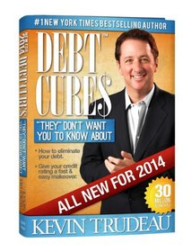 Debt Cures 2014 Edition (by Kevin Trudeau)