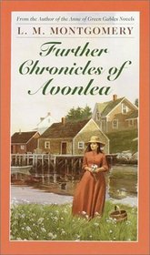 Further Chronicles of Avonlea (L.M. Montgomery Books)