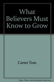 What Believers Must Know to Grow