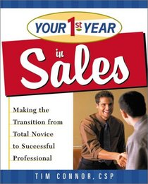 Your First Year in Sales: Making the Transition from Total Novice to Successful Professional (Your First Year)