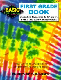 The First Grade Book: Inventive Exercises to Sharpen Skills and Raise Achievement (Basic, Not Boring)