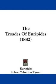 The Troades Of Euripides (1882)