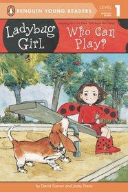 Who Can Play? (Ladybug Girl)