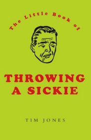 The Little Book of Throwing a Sickie (Little Book Of... (Boxtree))