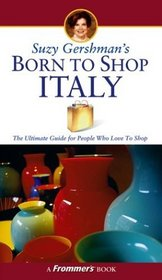 Suzy Gershman's Born to Shop Italy : The Ultimate Guide for Travelers Who Love to Shop (Born To Shop)