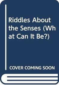 Riddles About the Senses (What Can It Be?)