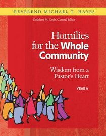 Homilies for the Whole Community: Wisdom from a Pastor's Heart, Hear A