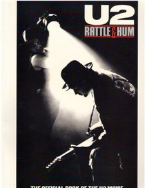 U2: Rattle & Hum: The Official Book of the U2 Movie: A Journey into the Heartland of Two Americas