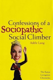 Confessions of a Sociopathic Social Climber : The Katya Livingston Chronicles