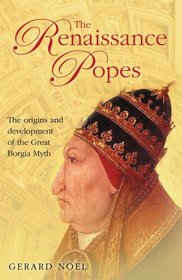 The Renaissance Popes: Statesmen, Warriors and the Great Borgia Myth
