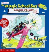 Taking Flight:  A Book About Flight  (Magic School Bus)