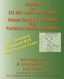 ExamWise For CFA 2007 Level I Certification: The Candidates Question and Answer Workbook to Chartered Financial Analyst 2007 Level-I (With download Exam)