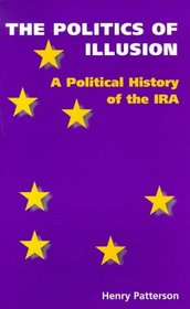 The Politics of Illusion: A Political History of the IRA