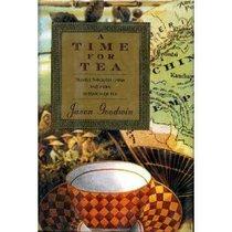 Time For Tea, A : Travels Through China and India in Search of Tea