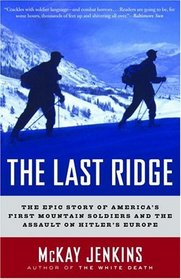 The Last Ridge : The Epic Story of America's First Mountain Soldiers and the Assault on Hitler's Europe