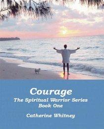 Courage, The Spiritual Warrior Series, Book One (Spiritual Warrior)