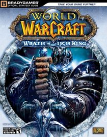 World of Warcraft: Wrath of the Lich King Official Strategy Guide (Brady Games)