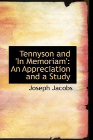 Tennyson and 'In Memoriam': An Appreciation and a Study