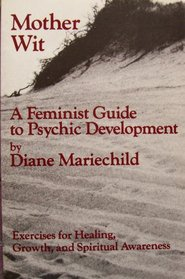 Mother Wit : A Feminist Guide to Psychic Development