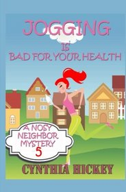 Jogging Is Bad For Your Health (A Nosy Neighbor Mystery) (Volume 5)