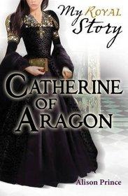 Catherine of Aragon (My Royal Story)