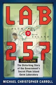 Lab 257 : The Disturbing Story of the Government's Secret Plum Island Germ Laboratory
