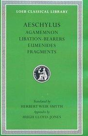 Aeschylus II: Agamemnon, Libation-Bearers, Eumenides, Fragments (Loeb Classical Library #146)