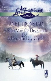 A Rich Man for Dry Creek And A Hero for Dry (Love Inspired Classics, 2-in-1)