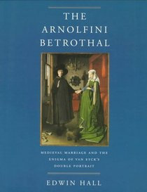 The Arnolfini Betrothal: Medieval Marriage and the Enigma of Van Eyck's Double Portrait (Discovery Series, 3)