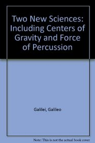 Two New Sciences: Including Centers of Gravity and Force of Percussion
