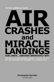 AIR CRASHES AND MIRACLE LANDINGS ... How, When and Most Importantly Why