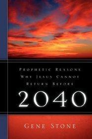 Prophetic Reasons Why Jesus Cannot Return Before 2040