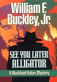 See You Later, Alligator: A Blackford Oakes Mystery (Blackford Oakes Novel)