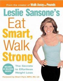Leslie Sansone's Eat Smart, Walk Strong : The Secrets to Effortless Weight Loss