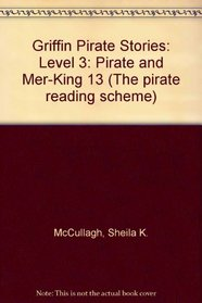 Griffin Pirate Stories: Level 3: Pirate and Mer-King 13 (The pirate reading scheme)