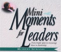 Mini-Moments for Leaders: Forty Bright Spots to Encourage Those in Leadership (Mini Moments)