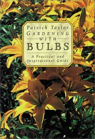 Gardening with Bulbs: A Practical and Inspirational Guide: A Practical and Inspirational Guide (Patrick Taylor's Practical and Inspirational Guides)