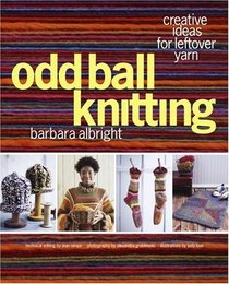 Odd Ball Knitting : Creative Ideas for Leftover Yarn