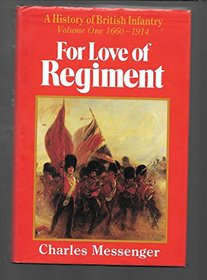 For Love of Regiment: A History of British Infantry 1660-1914