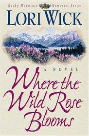 Where the Wild Rose Blooms (Rocky Mountain Memories, Bk 1)