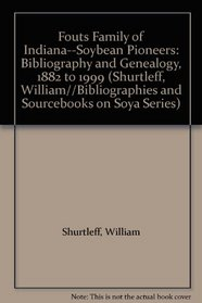 Fouts Family of Indiana--Soybean Pioneers: Bibliography and Genealogy, 1882 to 1999 (Shurtleff, William//Bibliographies and Sourcebooks on Soya Series)