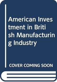 American Investment in British Manufacturing Industry: Revised and Updated Edition