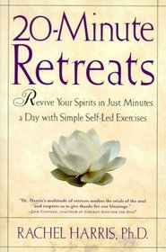 20-Minute Retreats: Revive Your Spirit in Just Minutes a Day With Simple Self-Led Practices