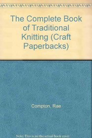 The Complete Book of Traditional Knitting (A Batsford craft paperback)
