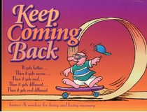 Keep Coming Back: Humor and Wisdom for Living and Loving Recovery