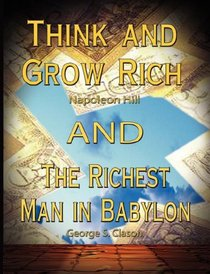 Think and Grow Rich by Napoleon Hill AND The Richest Man in Babylon by George S. Clason